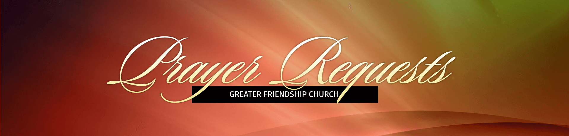 Greater Friendship Church - Prayer Request